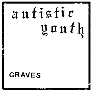 "Autistic Youth - Graves 7"" EP"