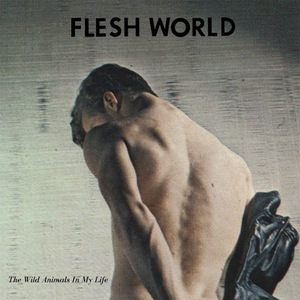 FLESH WORLD - The Wild Animals In My Life LP