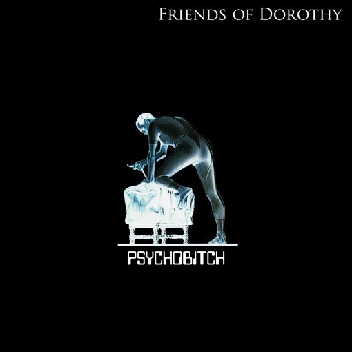 Friends of Dorothy - Psychobitch 7""