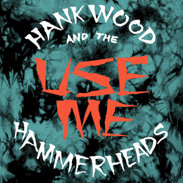 Hank Wood And The Hammerheads ‎– Use Me EP