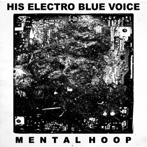 His Electro Blue Voice – Mental Hoop LP
