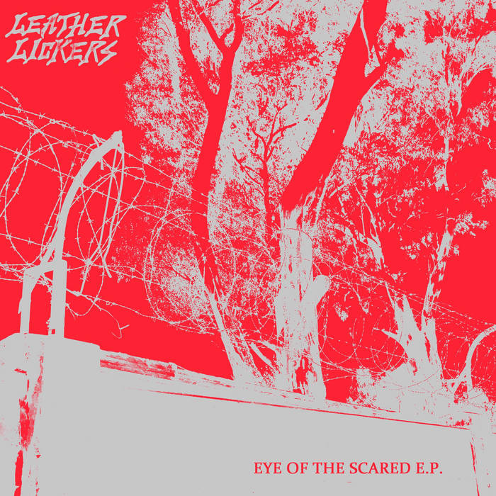 Leather Lickers - Eye of The Scared EP