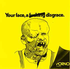 The Porno Cassettes ‎– Your Face, A Fucking Disgrace