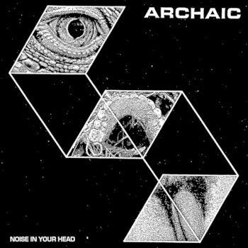 ARCHAIC - Noise in Your Head 7""