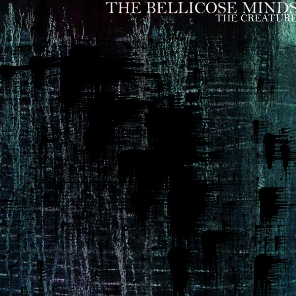 THE BELLICOSE MINDS – THE CREATURE LP