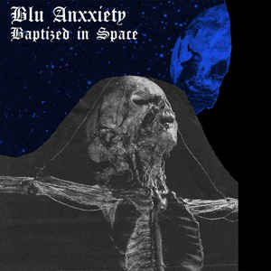 Blu Anxxiety - Baptized in Space 7""