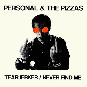 PERSONAL & THE PIZZAS - 'TEARJERKER / NEVER FIND ME'