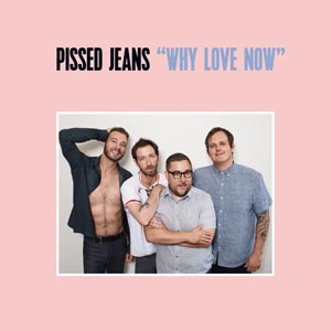PISSED JEANS - why love now LP