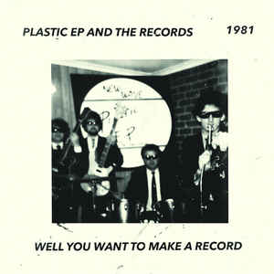 "PLASTIC EP & THE RECORDS- Well You Want To Make A Record 7""/ Xer"