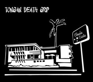 Tongan Death Grip - Chula Vista LP