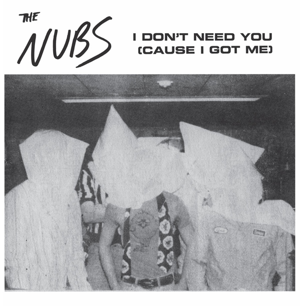 The Nubs - I Don't Need You (cause I got me) 7""