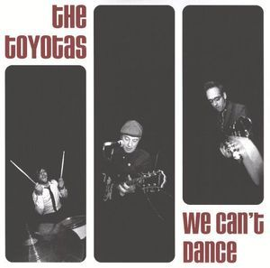 The Toyotas ‎– We Can't Dance 7""